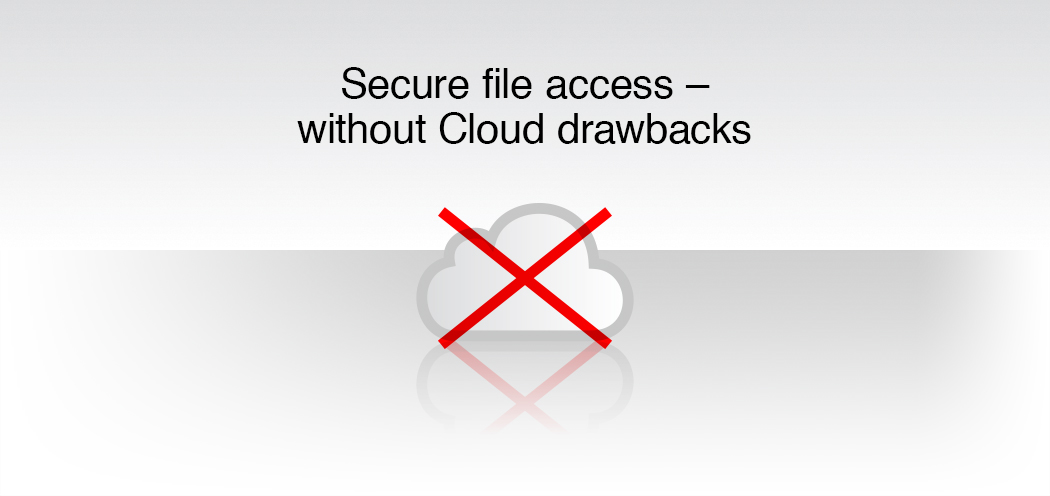 Secure file access – without Cloud drawbacks